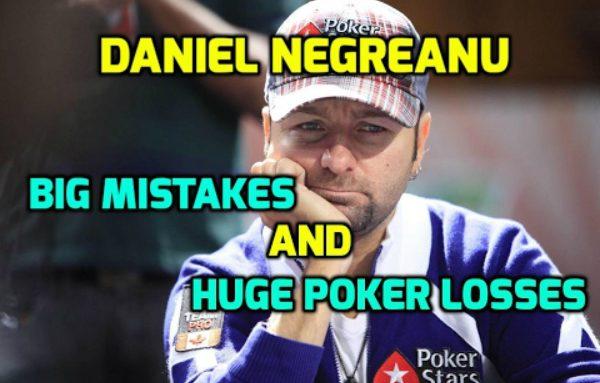 Daniel Negreanu – Big Mistakes and Huge Poker Losses