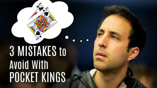 3 Mistakes to Avoid With Pocket Kings in Cash Game