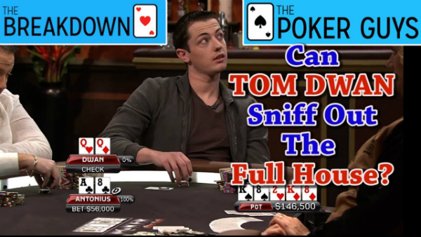 Will Tom Dwan Sniff Out The Full House?