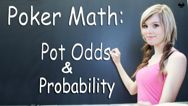 Pot Odds & Probability – Texas Holdem Strategy Lesson