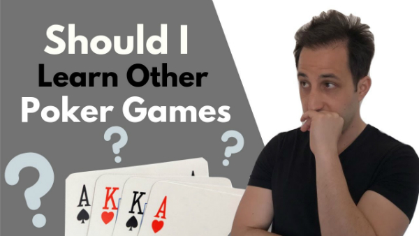 Should I Learn Other Forms of Poker?
