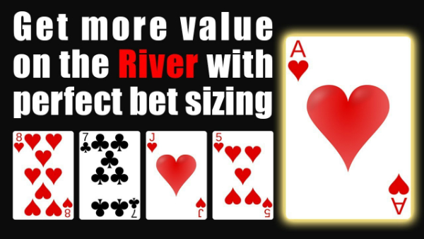 How to Get More Value on the River With Perfect Bet Sizing