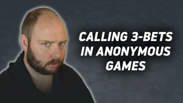 Hand Reviews: Calling 3-Bets In Anonymous Games