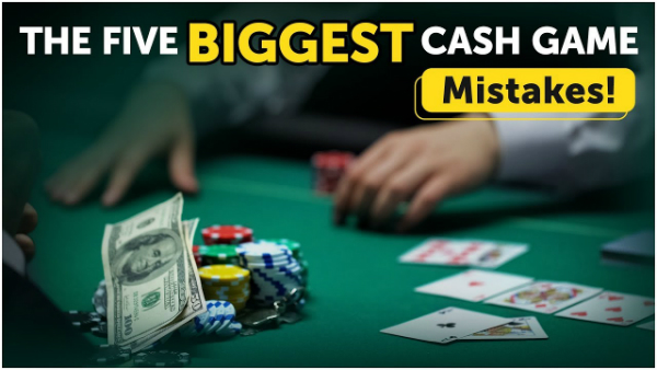 The Five Biggest Cash Game Mistakes