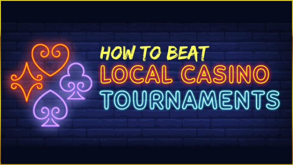 How To Beat Local Casino Tournaments