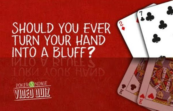 Should You Ever Turn Your Hand Into a Bluff