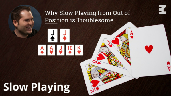Why Slow Playing from Out of Position is Troublesome