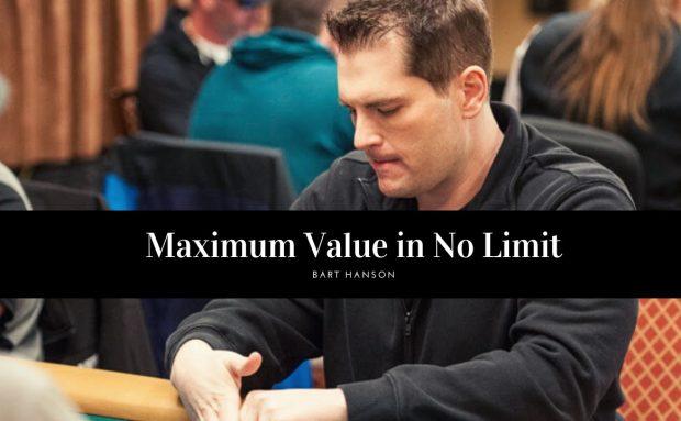 Getting Maximum Value in No Limit Holdem