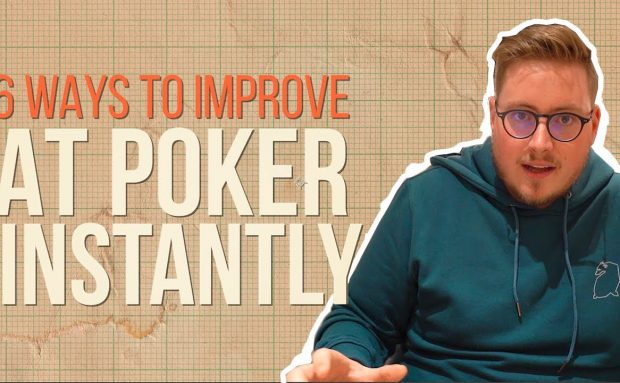 6 Ways to Improve at Poker Instantly
